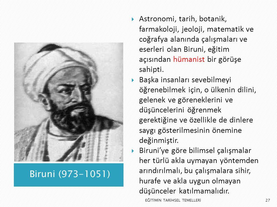 27 Biruni (973-1051)  Astronomi, tarih, botanik, farmakoloji, jeoloji, matematik ve coğrafya alanında çalışmaları ve eserleri olan Biruni, eğitim açı