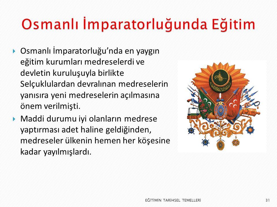 31  Osmanlı İmparatorluğu'nda en yaygın eğitim kurumları medreselerdi ve devletin kuruluşuyla birlikte Selçuklulardan devralınan medreselerin yanısır