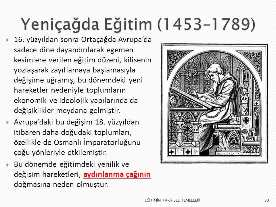 33  16. yüzyıldan sonra Ortaçağda Avrupa'da sadece dine dayandırılarak egemen kesimlere verilen eğitim düzeni, kilisenin yozlaşarak zayıflamaya başla