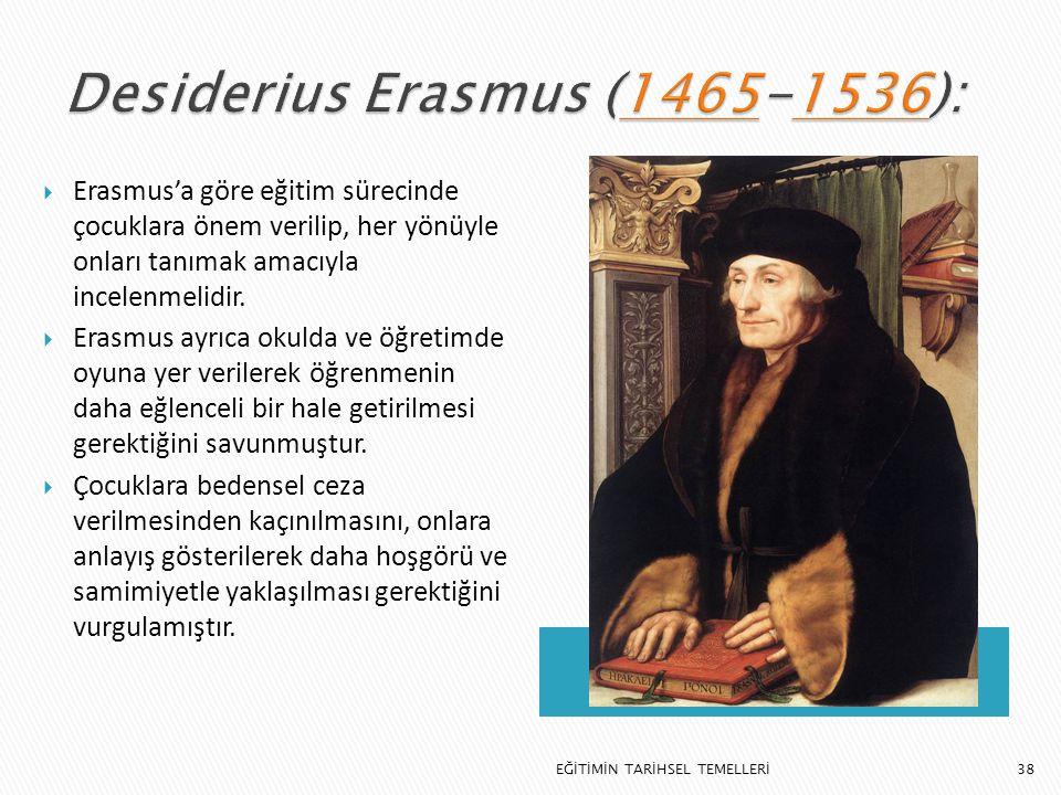38  Erasmus'a göre eğitim sürecinde çocuklara önem verilip, her yönüyle onları tanımak amacıyla incelenmelidir.  Erasmus ayrıca okulda ve öğretimde
