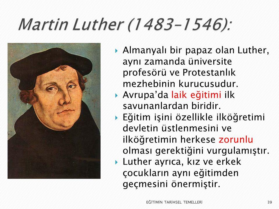 39  Almanyalı bir papaz olan Luther, aynı zamanda üniversite profesörü ve Protestanlık mezhebinin kurucusudur.  Avrupa'da laik eğitimi ilk savunanla