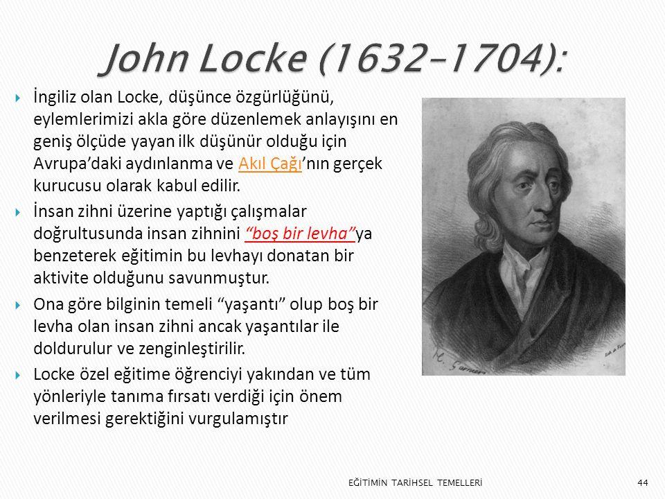 44  İngiliz olan Locke, düşünce özgürlüğünü, eylemlerimizi akla göre düzenlemek anlayışını en geniş ölçüde yayan ilk düşünür olduğu için Avrupa'daki