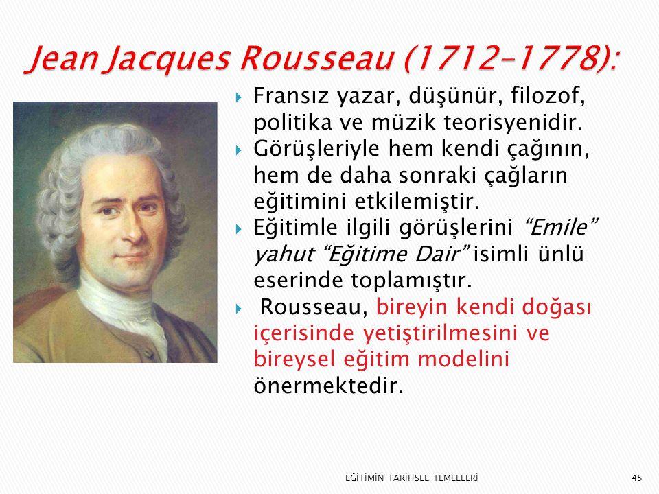 45  Fransız yazar, düşünür, filozof, politika ve müzik teorisyenidir.  Görüşleriyle hem kendi çağının, hem de daha sonraki çağların eğitimini etkile