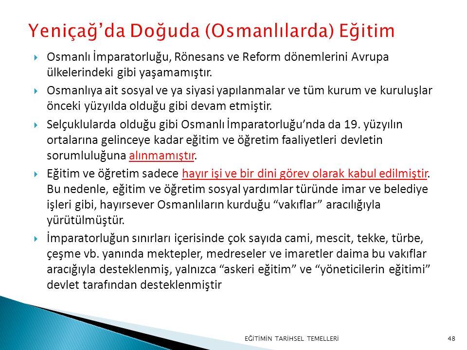 48  Osmanlı İmparatorluğu, Rönesans ve Reform dönemlerini Avrupa ülkelerindeki gibi yaşamamıştır.  Osmanlıya ait sosyal ve ya siyasi yapılanmalar ve