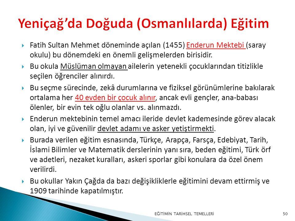 50  Fatih Sultan Mehmet döneminde açılan (1455) Enderun Mektebi (saray okulu) bu dönemdeki en önemli gelişmelerden birisidir.  Bu okula Müslüman olm