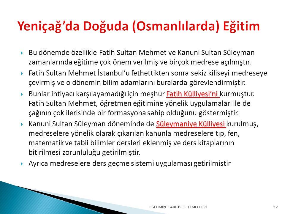 52  Bu dönemde özellikle Fatih Sultan Mehmet ve Kanuni Sultan Süleyman zamanlarında eğitime çok önem verilmiş ve birçok medrese açılmıştır.  Fatih S