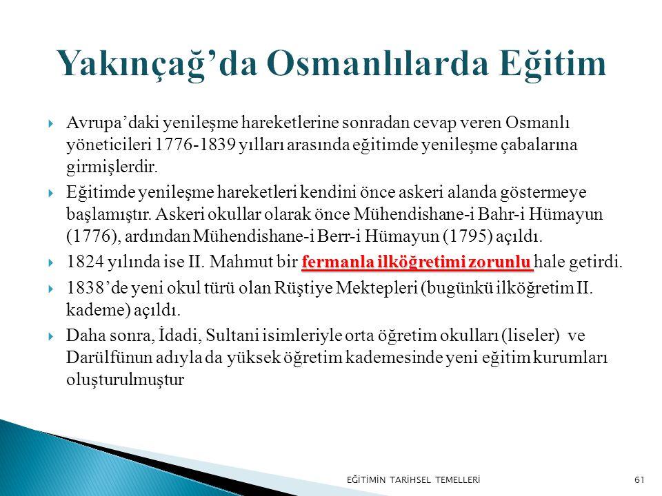 61  Avrupa'daki yenileşme hareketlerine sonradan cevap veren Osmanlı yöneticileri 1776-1839 yılları arasında eğitimde yenileşme çabalarına girmişlerd