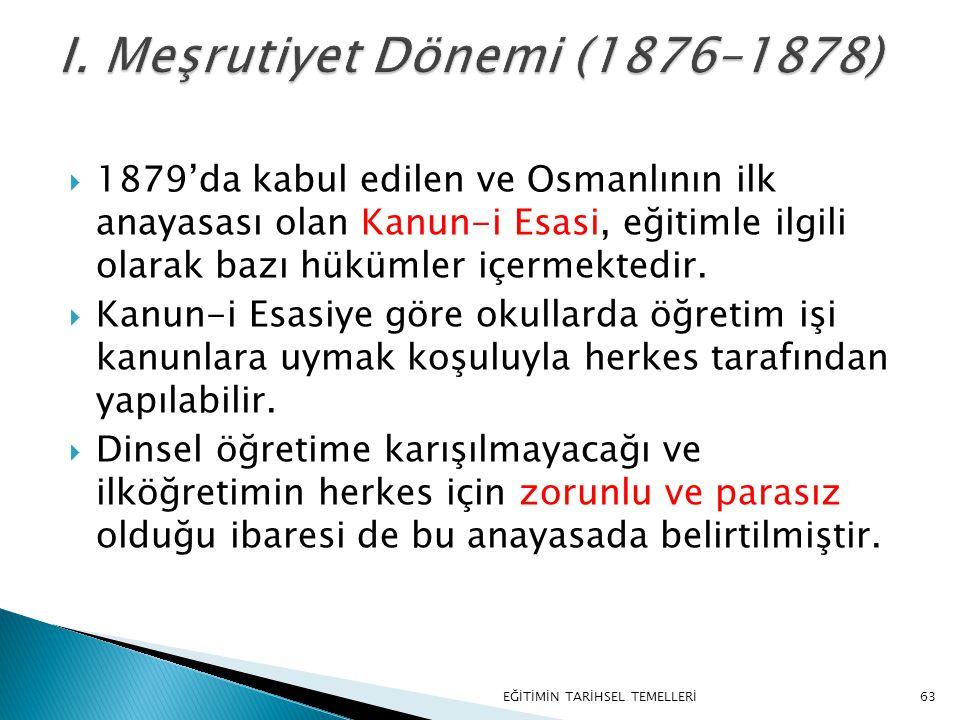 63  1879'da kabul edilen ve Osmanlının ilk anayasası olan Kanun-i Esasi, eğitimle ilgili olarak bazı hükümler içermektedir.  Kanun-i Esasiye göre ok
