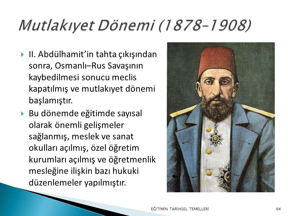 64  II. Abdülhamit'in tahta çıkışından sonra, Osmanlı–Rus Savaşının kaybedilmesi sonucu meclis kapatılmış ve mutlakıyet dönemi başlamıştır.  Bu döne
