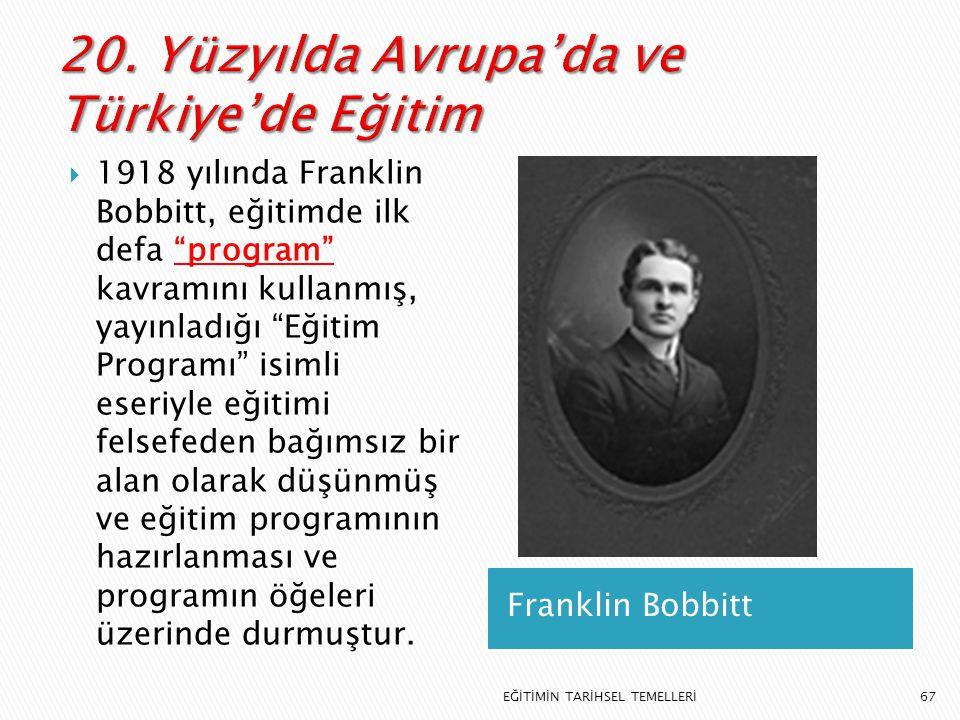 """67 Franklin Bobbitt  1918 yılında Franklin Bobbitt, eğitimde ilk defa """"program"""" kavramını kullanmış, yayınladığı """"Eğitim Programı"""" isimli eseriyle eğ"""