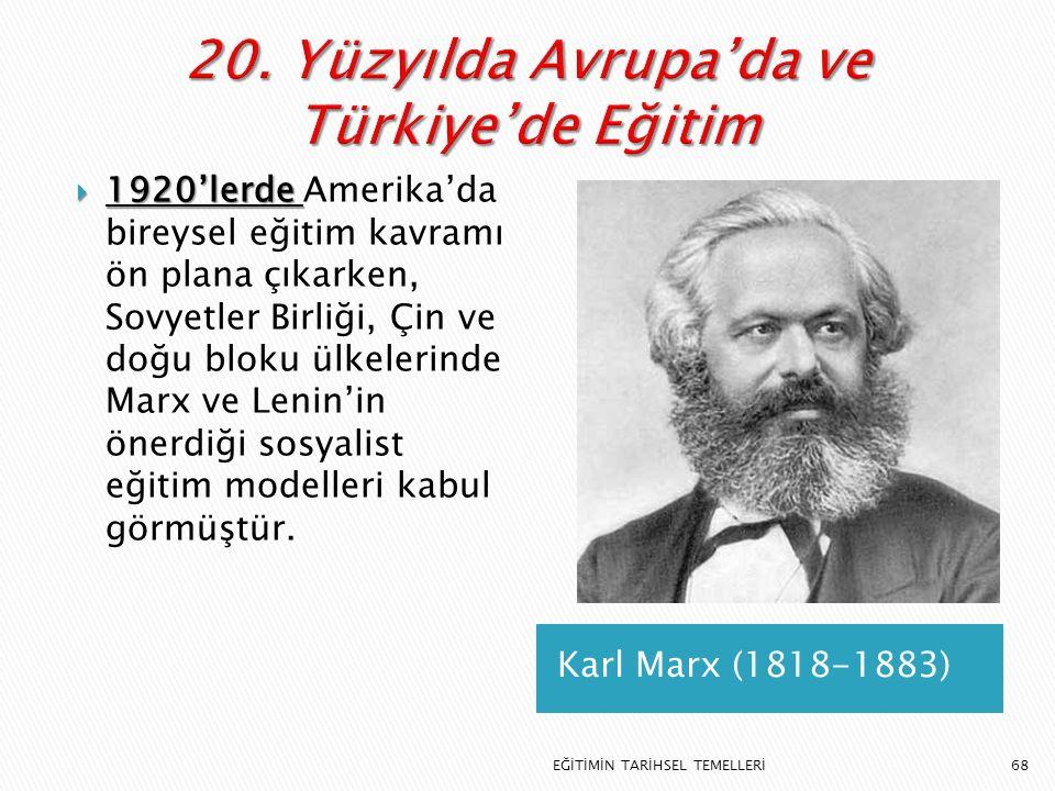 68 Karl Marx (1818-1883)  1920'lerde  1920'lerde Amerika'da bireysel eğitim kavramı ön plana çıkarken, Sovyetler Birliği, Çin ve doğu bloku ülkeleri