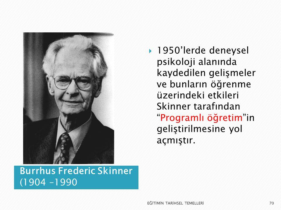 70 Burrhus Frederic Skinner (1904 –1990  1950'lerde deneysel psikoloji alanında kaydedilen gelişmeler ve bunların öğrenme üzerindeki etkileri Skinner