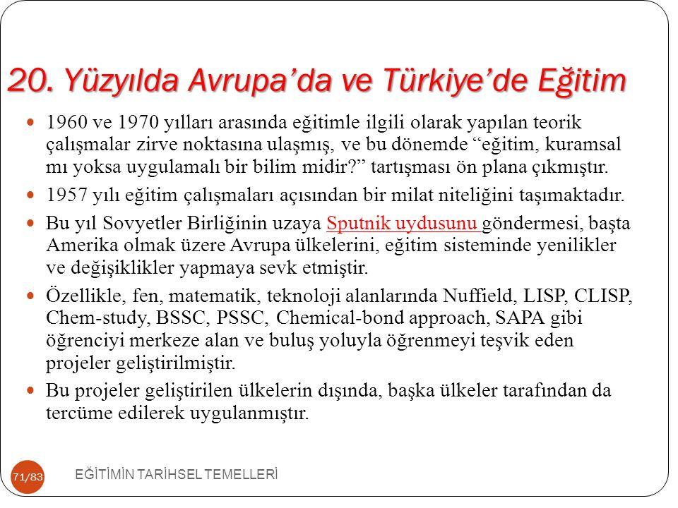 71/83 20. Yüzyılda Avrupa'da ve Türkiye'de Eğitim EĞİTİMİN TARİHSEL TEMELLERİ 1960 ve 1970 yılları arasında eğitimle ilgili olarak yapılan teorik çalı