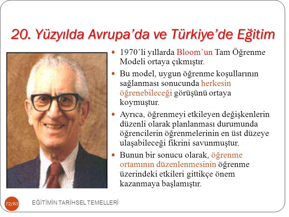 72/83 20. Yüzyılda Avrupa'da ve Türkiye'de Eğitim EĞİTİMİN TARİHSEL TEMELLERİ 1970'li yıllarda Bloom'un Tam Öğrenme Modeli ortaya çıkmıştır. Bu model,