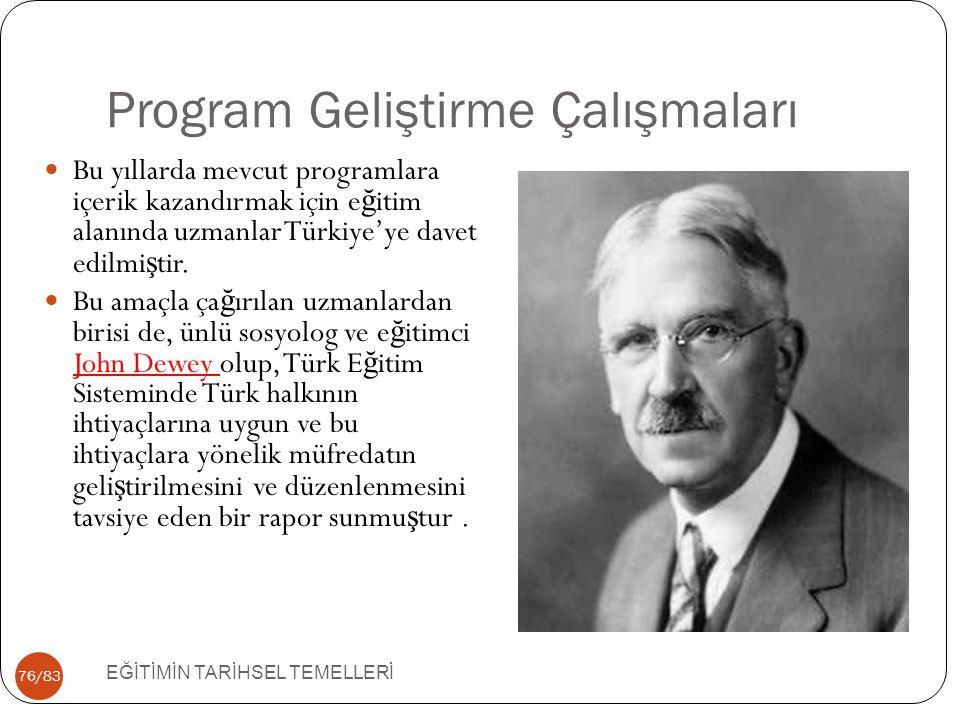 76/83 Program Geliştirme Çalışmaları EĞİTİMİN TARİHSEL TEMELLERİ Bu yıllarda mevcut programlara içerik kazandırmak için e ğ itim alanında uzmanlar Tür