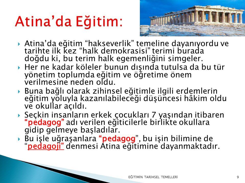 """9  Atina'da eğitim """"hakseverlik"""" temeline dayanıyordu ve tarihte ilk kez """"halk demokrasisi"""" terimi burada doğdu ki, bu terim halk egemenliğini simgel"""