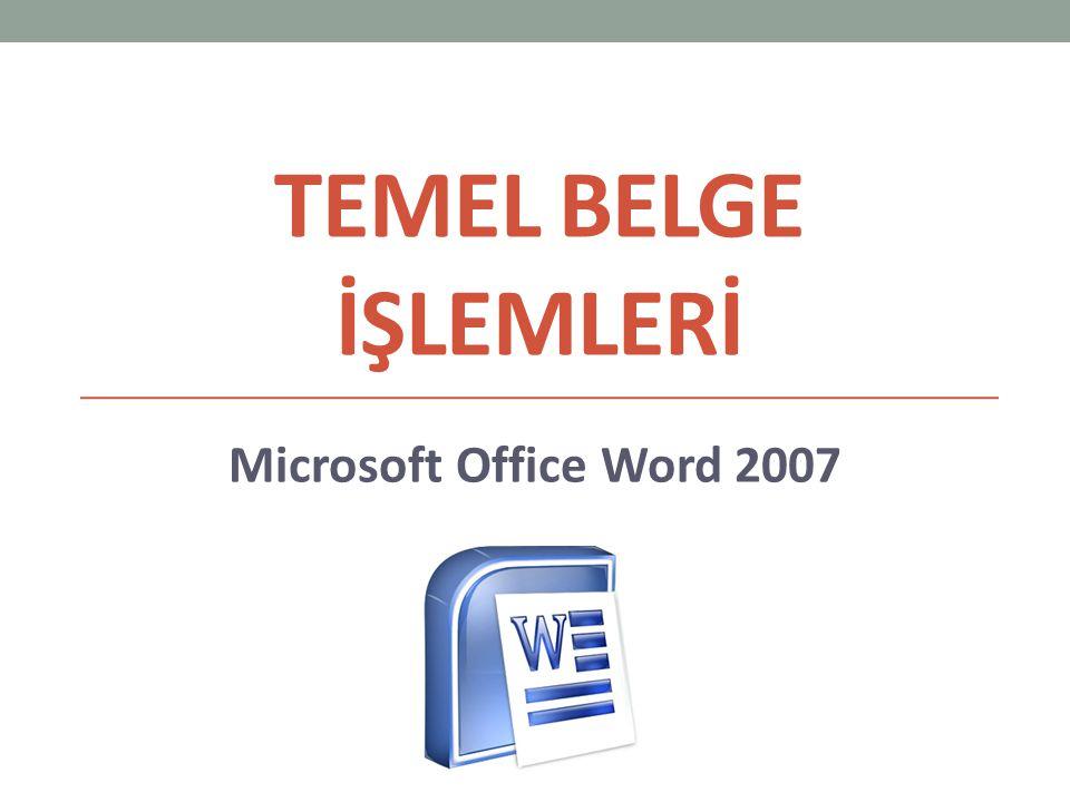 TEMEL BELGE İŞLEMLERİ Microsoft Office Word 2007