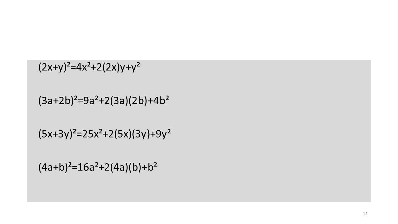 (2x+y)²=4x²+2(2x)y+y² (3a+2b)²=9a²+2(3a)(2b)+4b² (5x+3y)²=25x²+2(5x)(3y)+9y² (4a+b)²=16a²+2(4a)(b)+b² 11