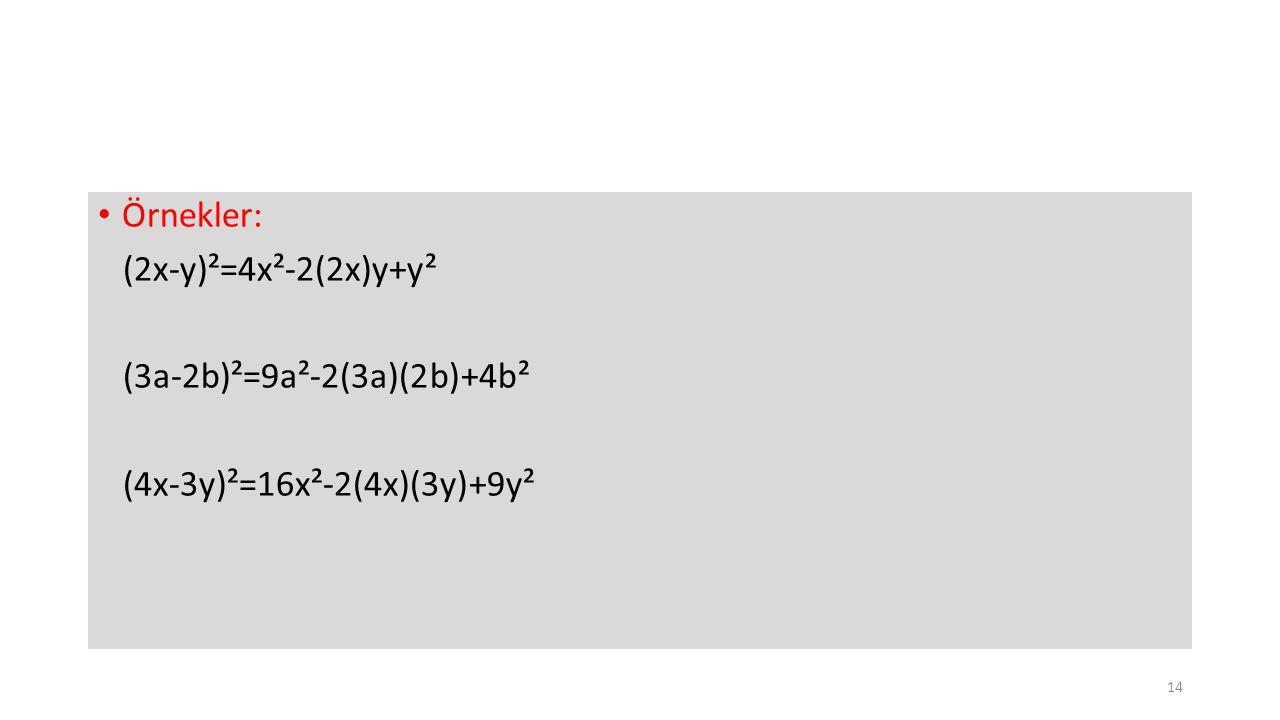 Örnekler: (2x-y)²=4x²-2(2x)y+y² (3a-2b)²=9a²-2(3a)(2b)+4b² (4x-3y)²=16x²-2(4x)(3y)+9y² 14