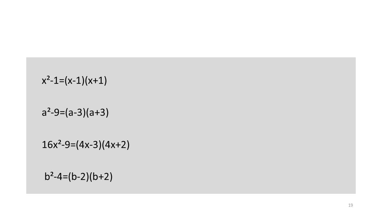x²-1=(x-1)(x+1) a²-9=(a-3)(a+3) 16x²-9=(4x-3)(4x+2) b²-4=(b-2)(b+2) 19