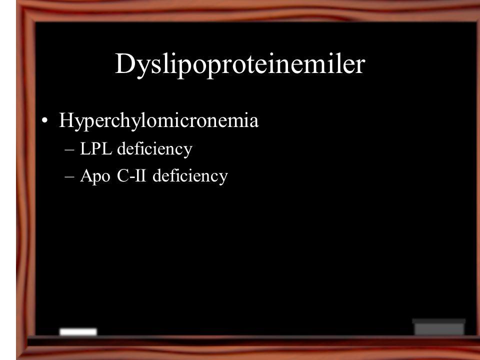 Dyslipoproteinemiler Hyperchylomicronemia –LPL deficiency –Apo C-II deficiency