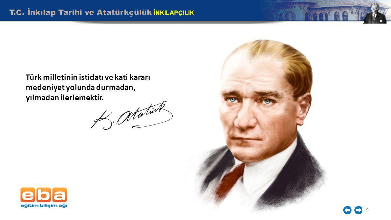 T.C. İnkılap Tarihi ve Atatürkçülük İNKILAPÇILIK 9 Türk milletinin istidatı ve kati kararı medeniyet yolunda durmadan, yılmadan ilerlemektir.