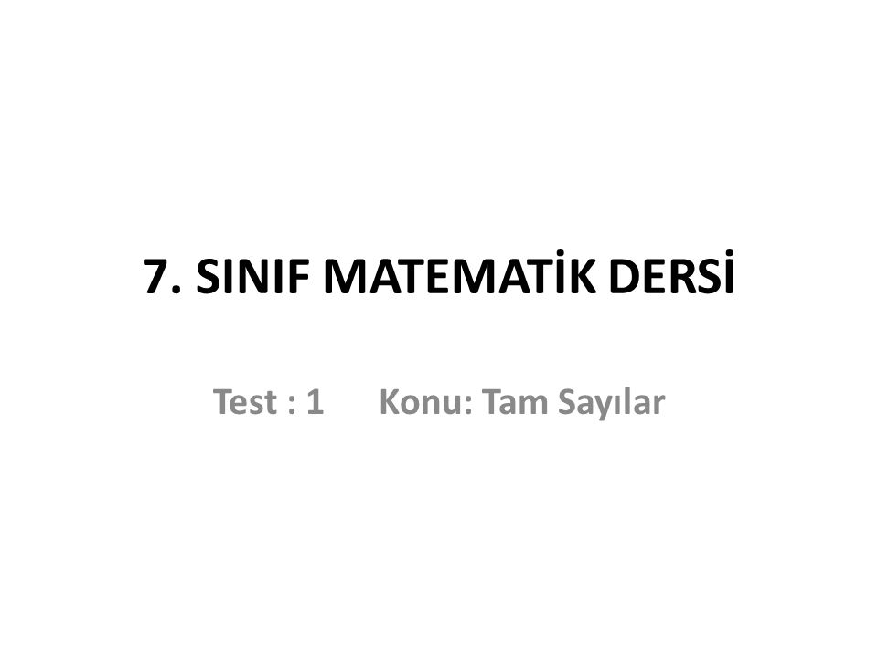 7. SINIF MATEMATİK DERSİ Test : 1 Konu: Tam Sayılar