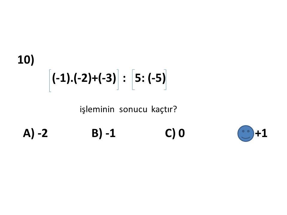 10) (-1).(-2)+(-3) : 5: (-5) A) -2 B) -1 C) 0 D) +1 işleminin sonucu kaçtır?