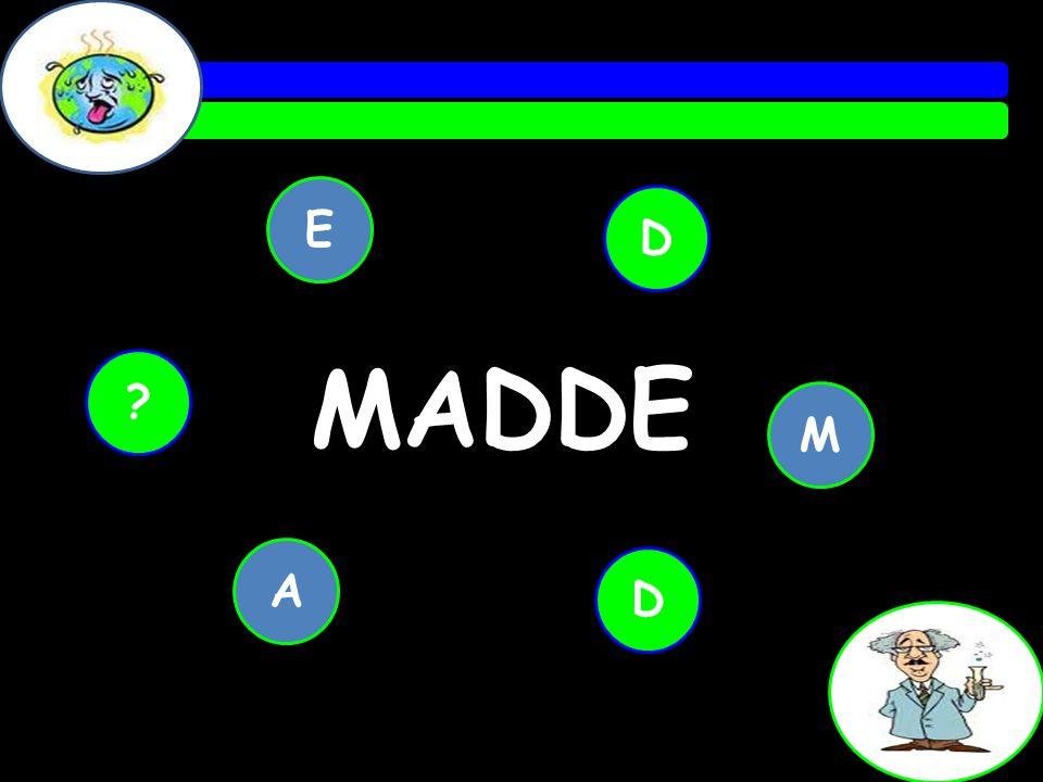 MADDE D M D E A ?