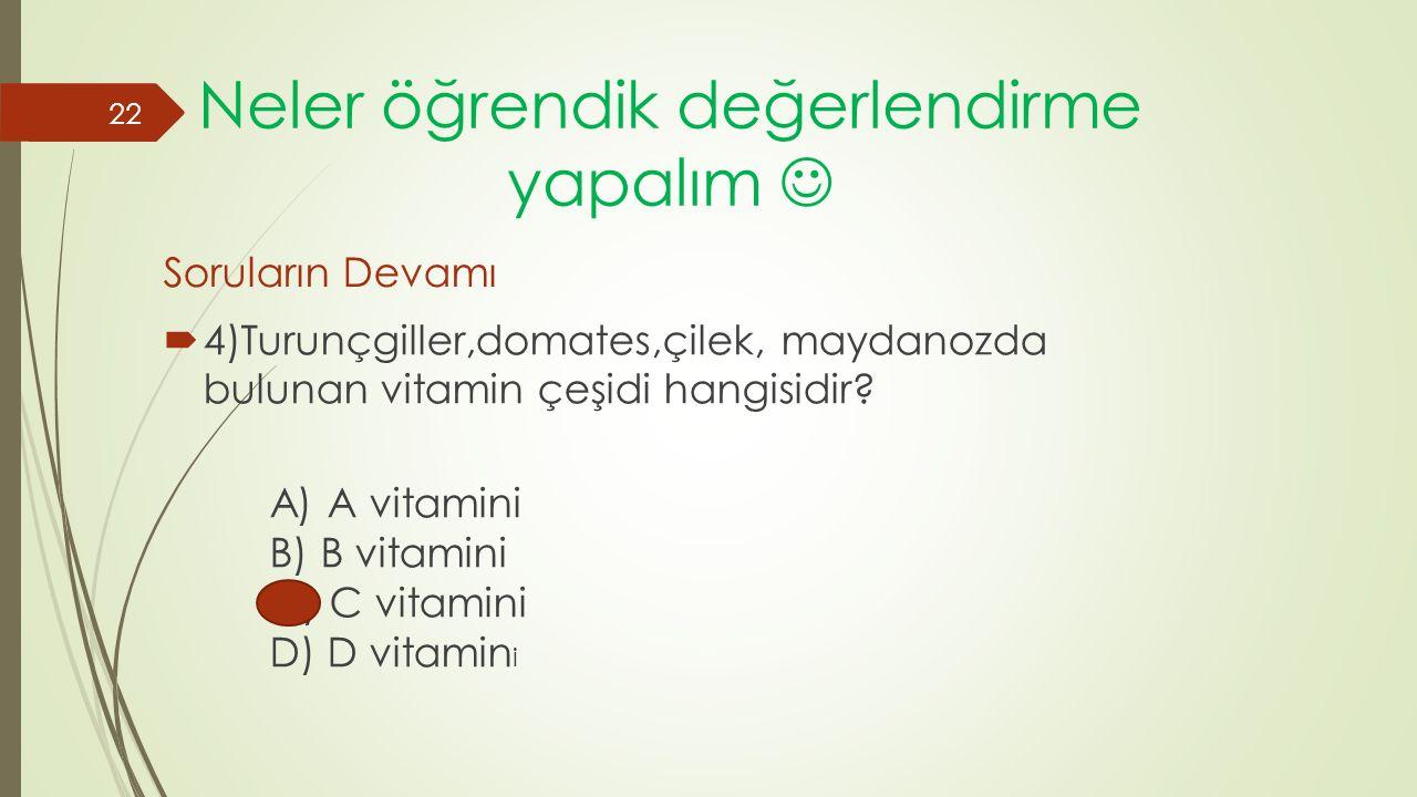 Neler öğrendik değerlendirme yapalım  4)Turunçgiller,domates,çilek, maydanozda bulunan vitamin çeşidi hangisidir? A) A vitamini B) B vitamini C) C vi