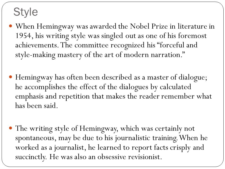 Style When Hemingway was awarded the Nobel Prize in literature in 1954, his writing style was singled out as one of his foremost achievements. The com