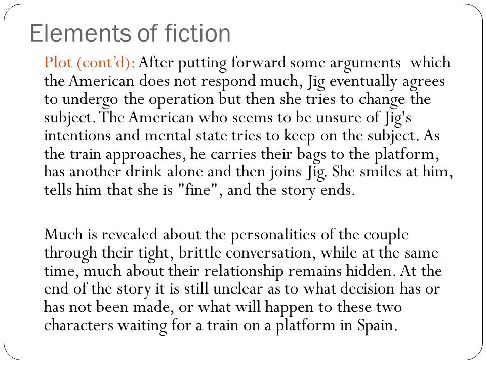 Elements of fiction Plot (cont'd): After putting forward some arguments which the American does not respond much, Jig eventually agrees to undergo the