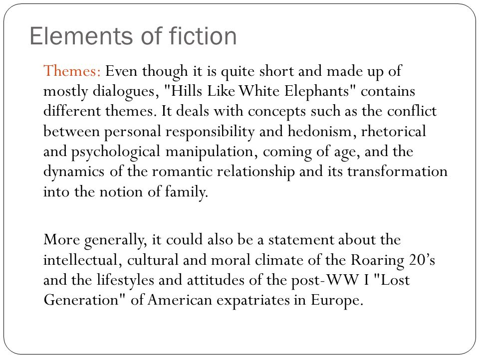 Elements of fiction Themes (cont'd) Confronting the Future: Jig and the American have been traveling in Europe from hotel to hotel in pursuit of pleasure.