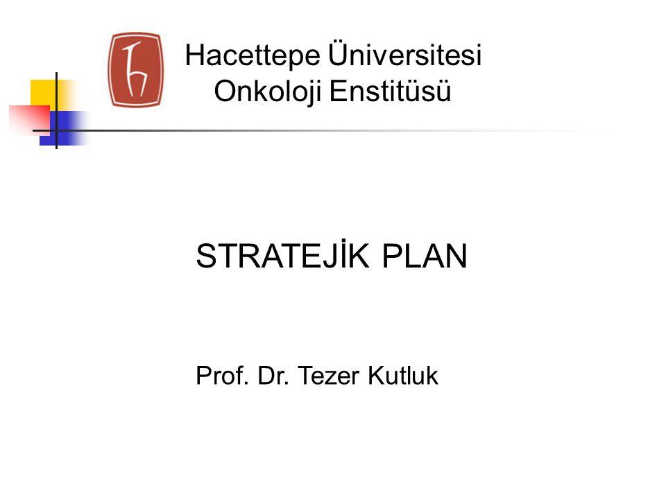 Hacettepe Üniversitesi Onkoloji Enstitüsü Prof. Dr. Tezer Kutluk STRATEJİK PLAN
