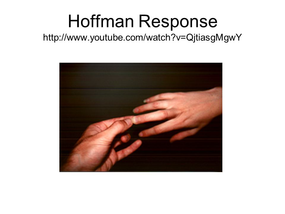 Hoffman Response http://www.youtube.com/watch v=QjtiasgMgwY