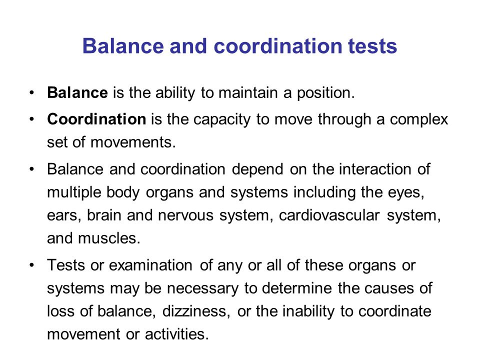 Balance and coordination tests Balance is the ability to maintain a position.