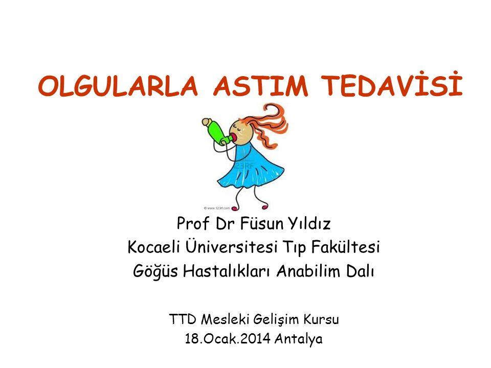 OLGULARLA ASTIM TEDAVİSİ Prof Dr Füsun Yıldız Kocaeli Üniversitesi Tıp Fakültesi Göğüs Hastalıkları Anabilim Dalı TTD Mesleki Gelişim Kursu 18.Ocak.20