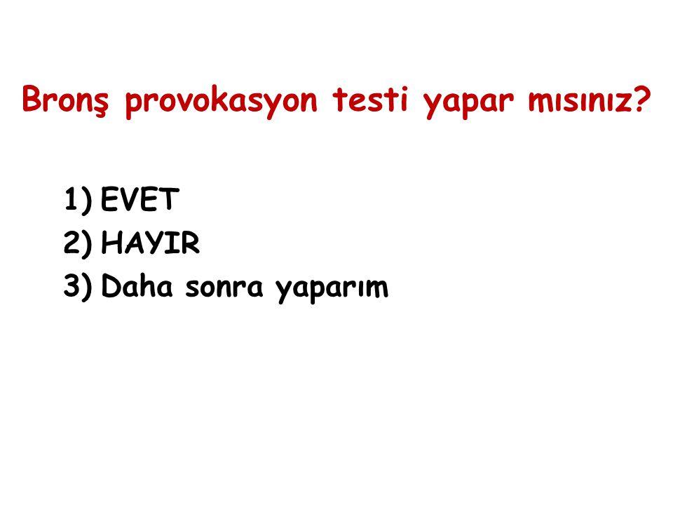 Bronş provokasyon testi yapar mısınız? 1)EVET 2)HAYIR 3)Daha sonra yaparım