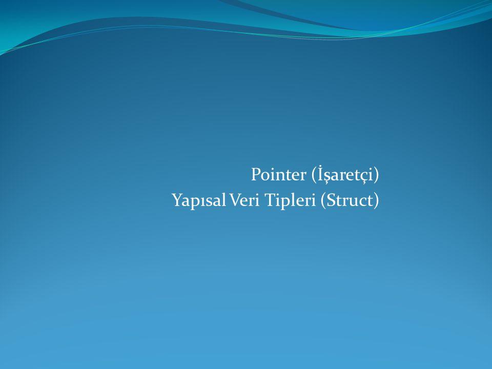 Pointer (İşaretleyici) Pointerler C dilinin güçlü öğeleridir.