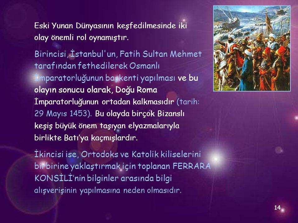 Eski Yunan Dünyasının keşfedilmesinde iki olay önemli rol oynamıştır. Birincisi, İstanbul'un, Fatih Sultan Mehmet tarafından fethedilerek Osmanlı İmpa