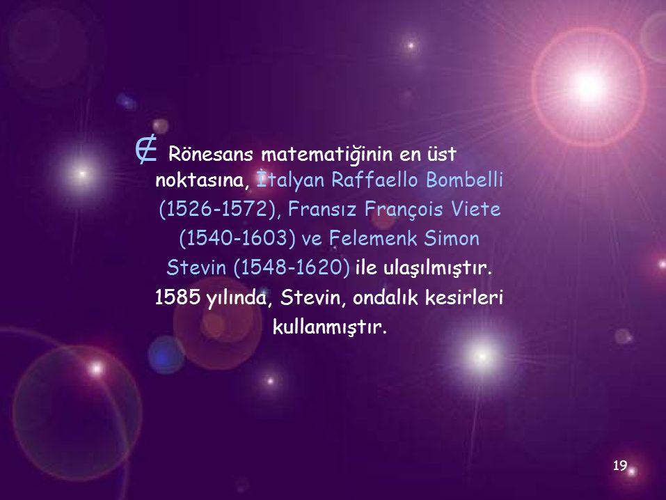 ∉ Rönesans matematiğinin en üst noktasına, İtalyan Raffaello Bombelli (1526-1572), Fransız François Viete (1540-1603) ve Felemenk Simon Stevin (1548-1