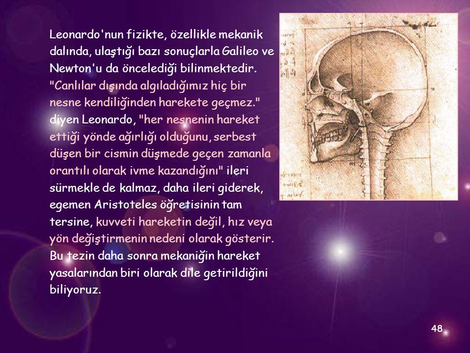 Leonardo'nun fizikte, özellikle mekanik dalında, ulaştığı bazı sonuçlarla Galileo ve Newton'u da öncelediği bilinmektedir.