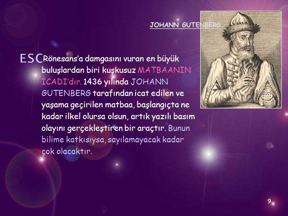 ␛ JOHANN GUTENBERG Rönesans'a damgasını vuran en büyük buluşlardan biri kuşkusuz MATBAANIN İCADI'dır. 1436 yılında JOHANN GUTENBERG tarafından icat ed