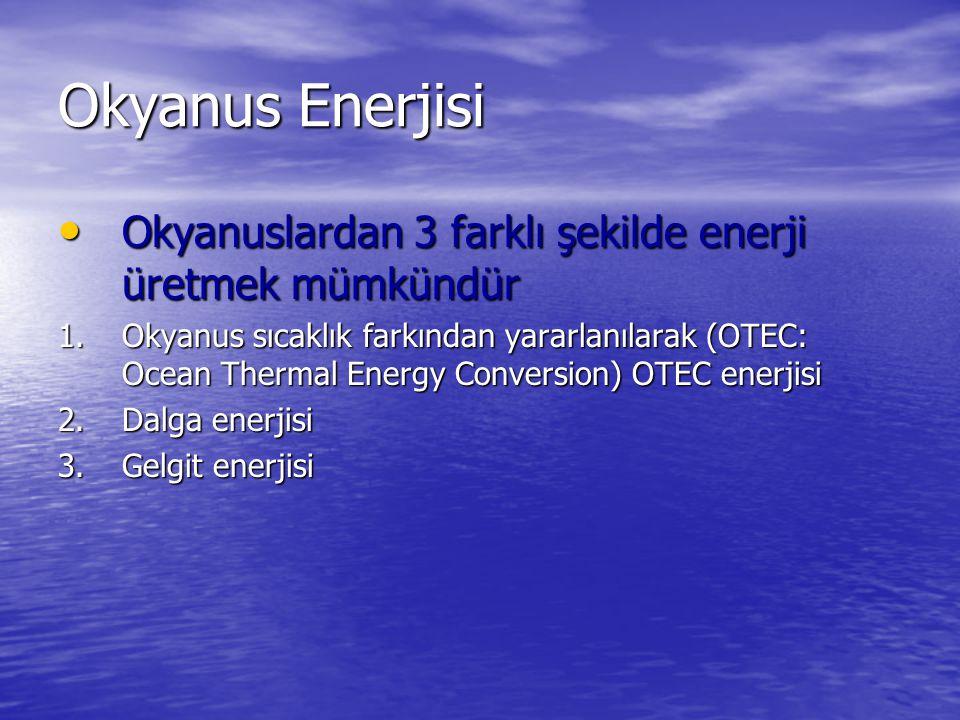 Okyanus Enerjisi Okyanuslardan 3 farklı şekilde enerji üretmek mümkündür Okyanuslardan 3 farklı şekilde enerji üretmek mümkündür 1.