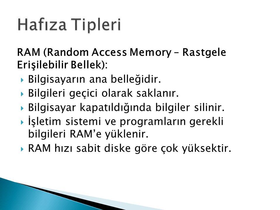 RAM (Random Access Memory – Rastgele Erişilebilir Bellek):  Bilgisayarın ana belleğidir.  Bilgileri geçici olarak saklanır.  Bilgisayar kapatıldığı