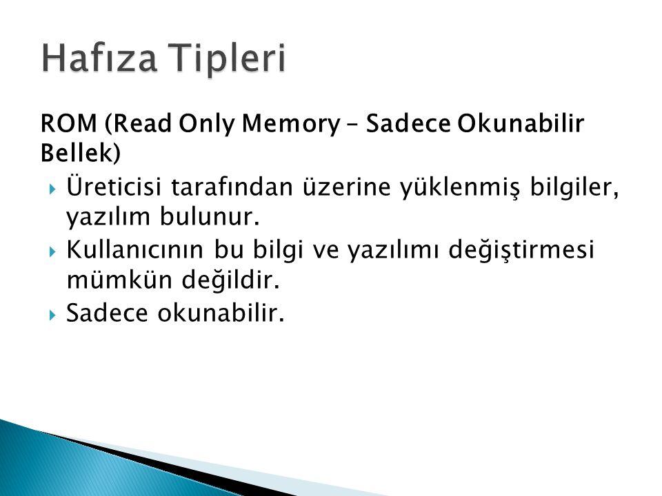 ROM (Read Only Memory – Sadece Okunabilir Bellek)  Üreticisi tarafından üzerine yüklenmiş bilgiler, yazılım bulunur.  Kullanıcının bu bilgi ve yazıl