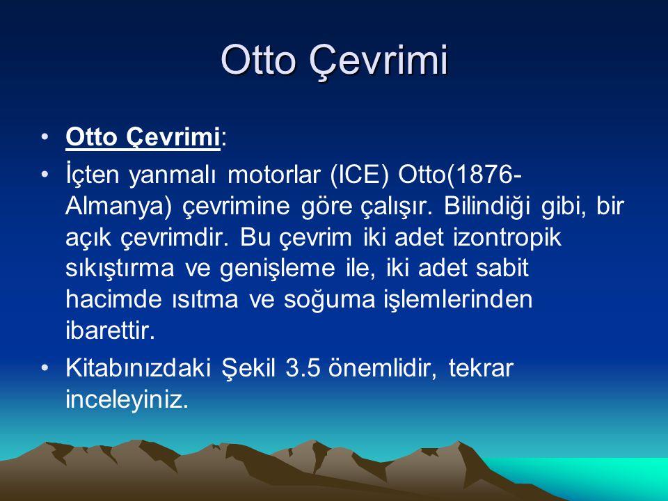 Otto Çevrimi Otto Çevrimi: İçten yanmalı motorlar (ICE) Otto(1876- Almanya) çevrimine göre çalışır. Bilindiği gibi, bir açık çevrimdir. Bu çevrim iki
