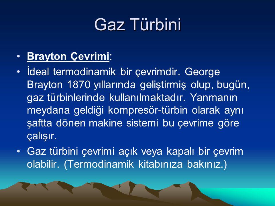 Gaz Türbini Brayton Çevrimi: İdeal termodinamik bir çevrimdir. George Brayton 1870 yıllarında geliştirmiş olup, bugün, gaz türbinlerinde kullanılmakta