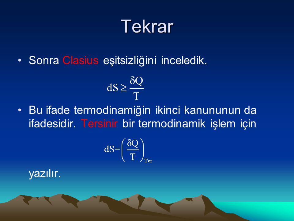 Tekrar Sonra Clasius eşitsizliğini inceledik. Bu ifade termodinamiğin ikinci kanununun da ifadesidir. Tersinir bir termodinamik işlem için yazılır.