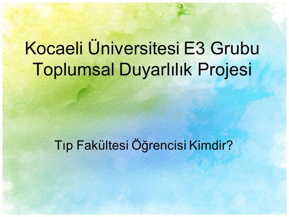 Kocaeli Üniversitesi E3 Grubu Toplumsal Duyarlılık Projesi Tıp Fakültesi Öğrencisi Kimdir?